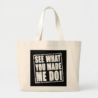 See what you made me do bags