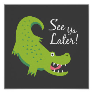 See Ya Later Alligator! Art Print