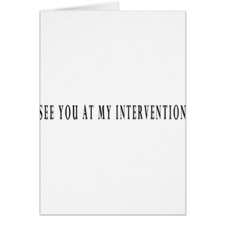 See You At My Intervention Greeting Card