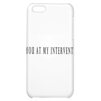 See You At My Intervention iPhone 5C Cover