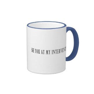 See You At My Intervention Ringer Mug