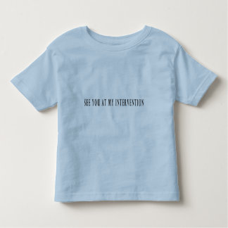 See You At My Intervention T Shirt