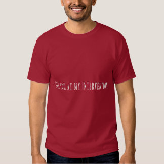 See You At My Intervention T Shirts