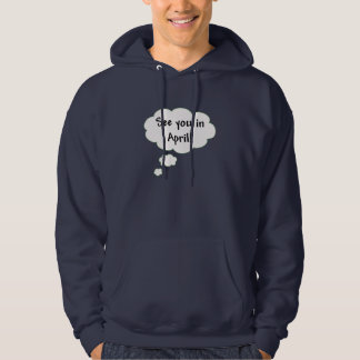 See You in April! Hooded Sweatshirt