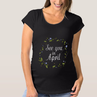 See You In April Maternity T-Shirt