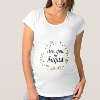 See You In August Maternity T-Shirt