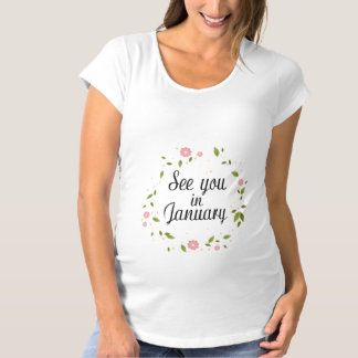 See You In January Maternity T-Shirt
