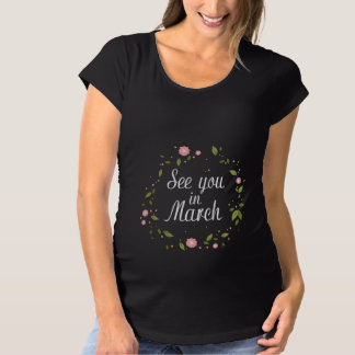 See You In March Maternity T-Shirt