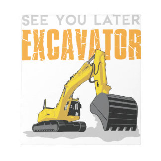 See You Later Excavator Toddler Boy Kids Notepad