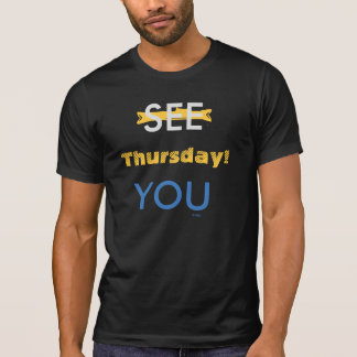 SEE YOU THURSDAY! With Customizable Bone T-Shirt