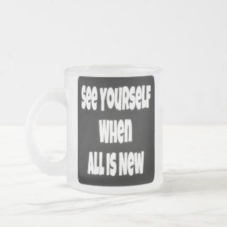 See Yourself When All Is New Frosted Mug