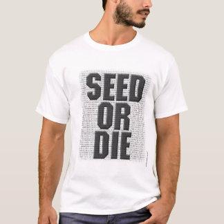Seed Or Die T-Shirt