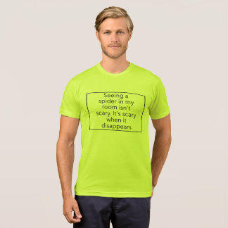 Seeing a spider in my room isn't scary. It's scary T-Shirt