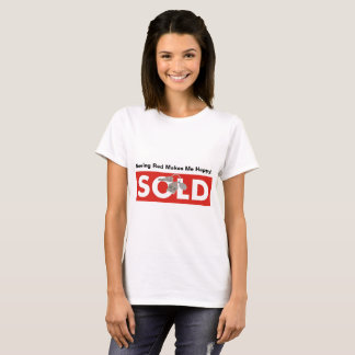 Seeing Red Makes Me Happy Sold Real Estate T-Shirt