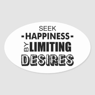 Seek Happiness By Limiting Desires Oval Sticker