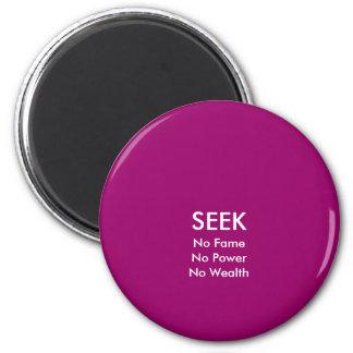 SEEK No Fame No Power No Wealth jGibney The MUSEU Refrigerator Magnet