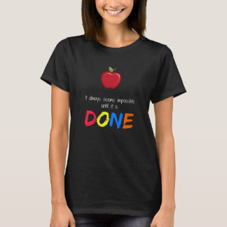 Seems impossible until it is done T-Shirt