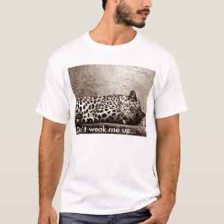 sefirleopard, Don ` t weak ME UP… T-Shirt