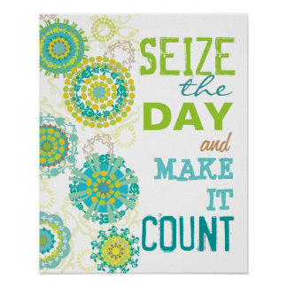 Seize the Day Make it Count Poster