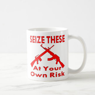 Seize These (Guns) At Your Own Risk Coffee Mug