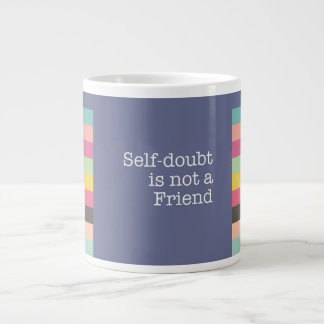 Self Doubt is Not A Friend Jumbo Mug