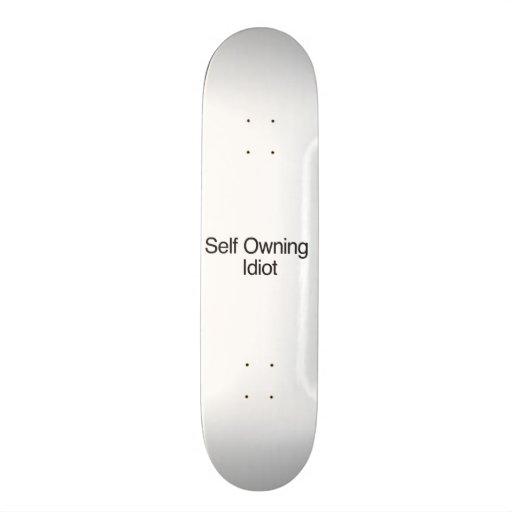 Self Owning Idiot Skateboard Deck