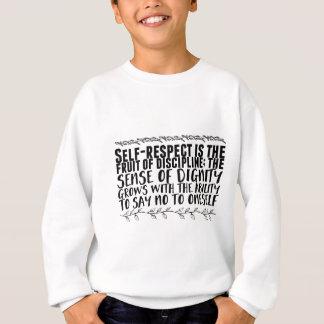 Self-respect is the fruit of discipline; the sweatshirt