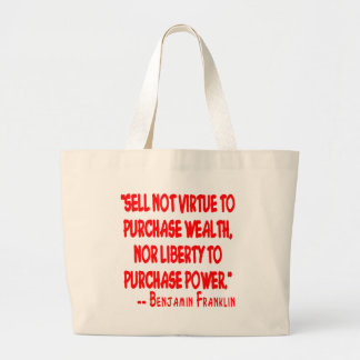 Sell Not Your Virtue To Purchase Wealth. Nor Bag
