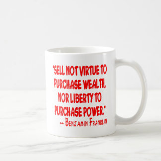 Sell Not Your Virtue To Purchase Wealth. Nor Coffee Mugs