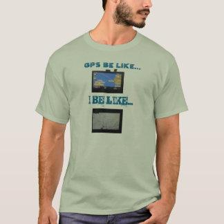 SEMI GPS BE LIKE... T-Shirt