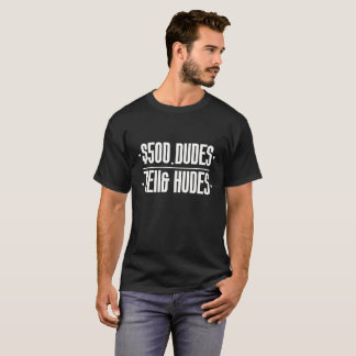 Send Me 500$ Dude Jello Hudes T-Shirt