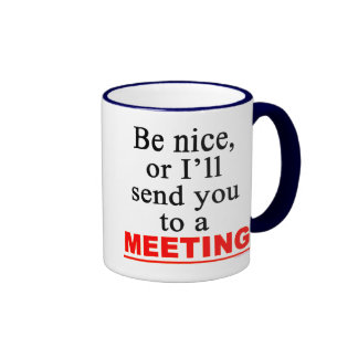Send You To A Meeting Sarcastic Office Humour Ringer Mug