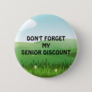 Senior Discount: Don't Forget My Senior Discount 6 Cm Round Badge