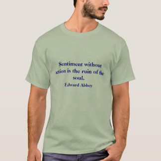 Sentiment without action is the ruin of the so... T-Shirt