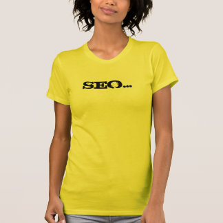 SEO...Ya, its kind'a like CEO - Customized Tee Shirts