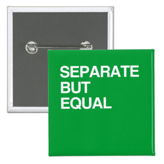 SEPARATE BUT EQUAL BUTTONS