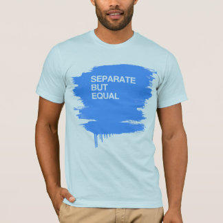 SEPARATE BUT EQUAL T-Shirt