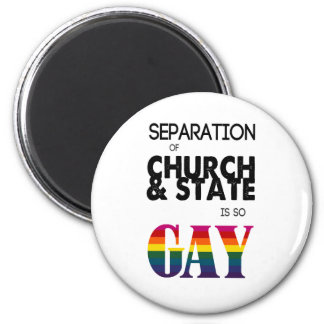 Separation of Church & State is so GAY 6 Cm Round Magnet