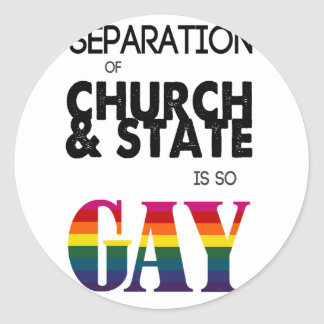 Separation of Church & State is so GAY Round Sticker
