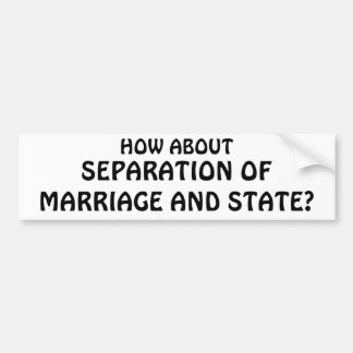 Separation Of Marriage and State. Bumper Sticker