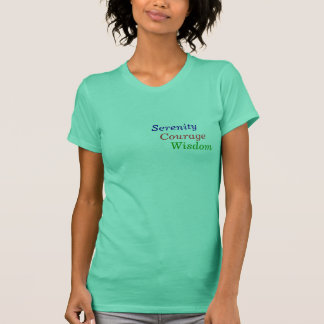 Serenity, Courage, Wisdom T-Shirt