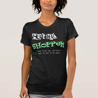 Serial Shopper (in green) Tee Shirts