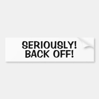 Seriously! Back Off! Bumper Sticker