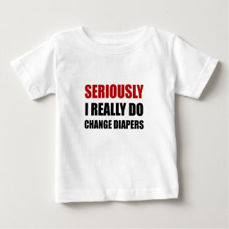 Seriously Change Diapers Baby T-Shirt