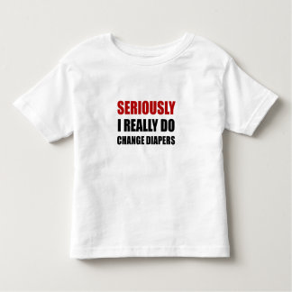 Seriously Change Diapers Toddler T-Shirt