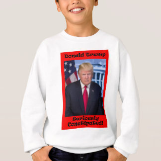 Seriously Constipated - Anti Trump Sweatshirt
