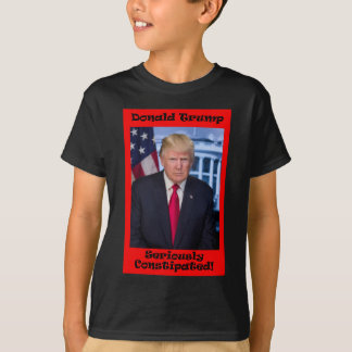 Seriously Constipated - Anti Trump T-Shirt