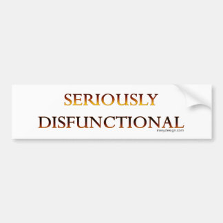 Seriously Disfunctional Bumpersticker Bumper Sticker