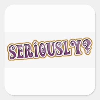 Seriously Sarcastic Square Sticker