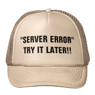 Server Error Try It Later!! Trucker Hat